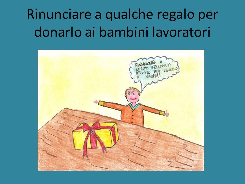 Rinunciare a qualche regalo per donarlo ai bambini lavoratori