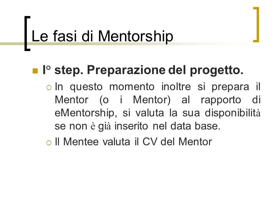 Le fasi di Mentorship I° step. Preparazione del progetto. In questo momento inoltre si prepara il Mentor (o i Mentor) al rapporto di eMentorship, si v