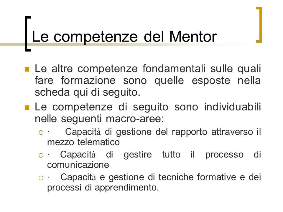 Le competenze del Mentor Le altre competenze fondamentali sulle quali fare formazione sono quelle esposte nella scheda qui di seguito. Le competenze d