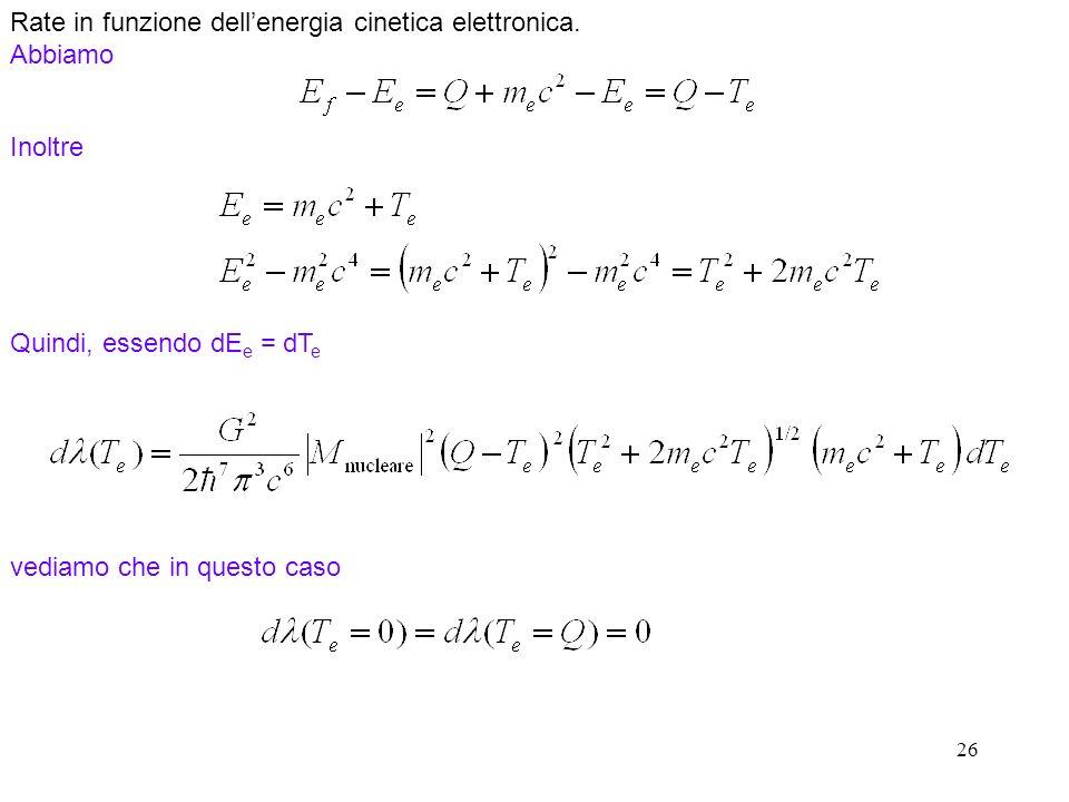 26 Rate in funzione dellenergia cinetica elettronica. Abbiamo Inoltre Quindi, essendo dE e = dT e vediamo che in questo caso