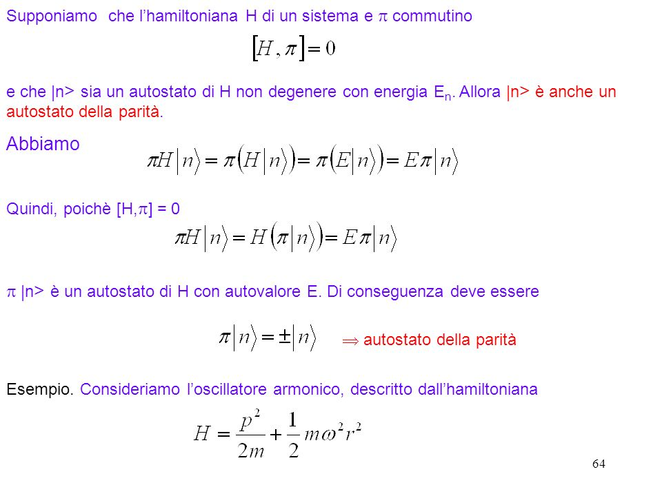 64 Supponiamo che lhamiltoniana H di un sistema e commutino e che |n > sia un autostato di H non degenere con energia E n. Allora |n > è anche un auto