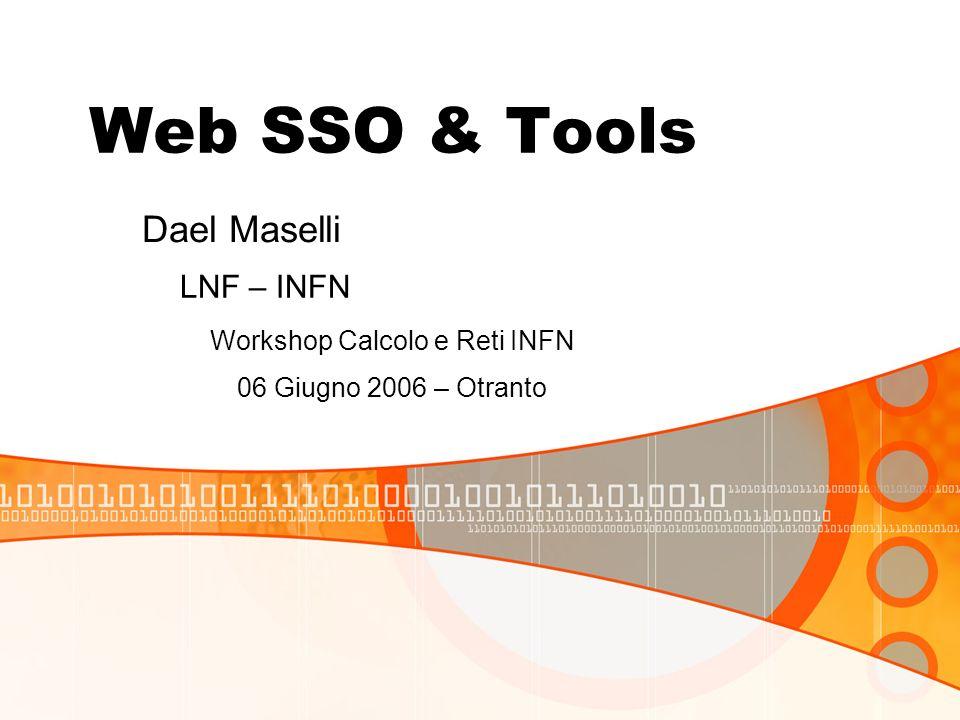 Web SSO & Tools LNF – INFN Workshop Calcolo e Reti INFN 06 Giugno 2006 – Otranto Dael Maselli