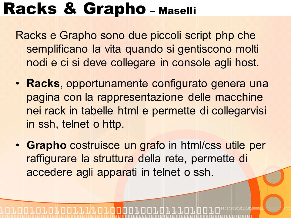 Racks & Grapho – Maselli Racks e Grapho sono due piccoli script php che semplificano la vita quando si gentiscono molti nodi e ci si deve collegare in console agli host.