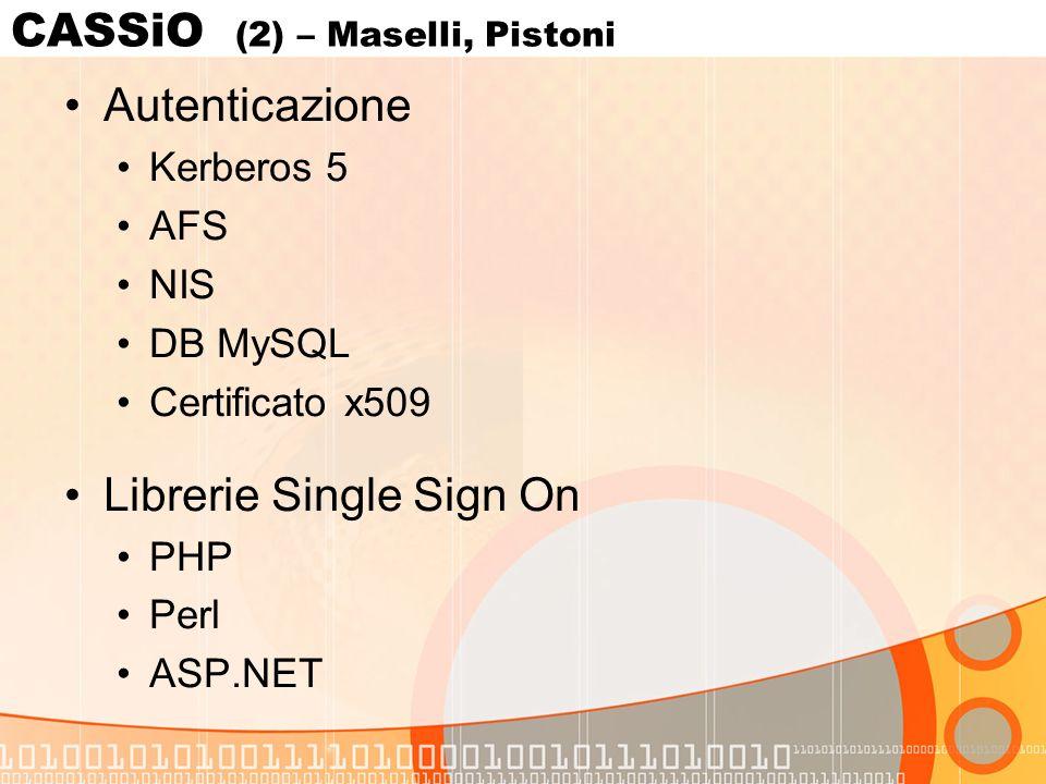 CASSiO (2) – Maselli, Pistoni Autenticazione Kerberos 5 AFS NIS DB MySQL Certificato x509 Librerie Single Sign On PHP Perl ASP.NET