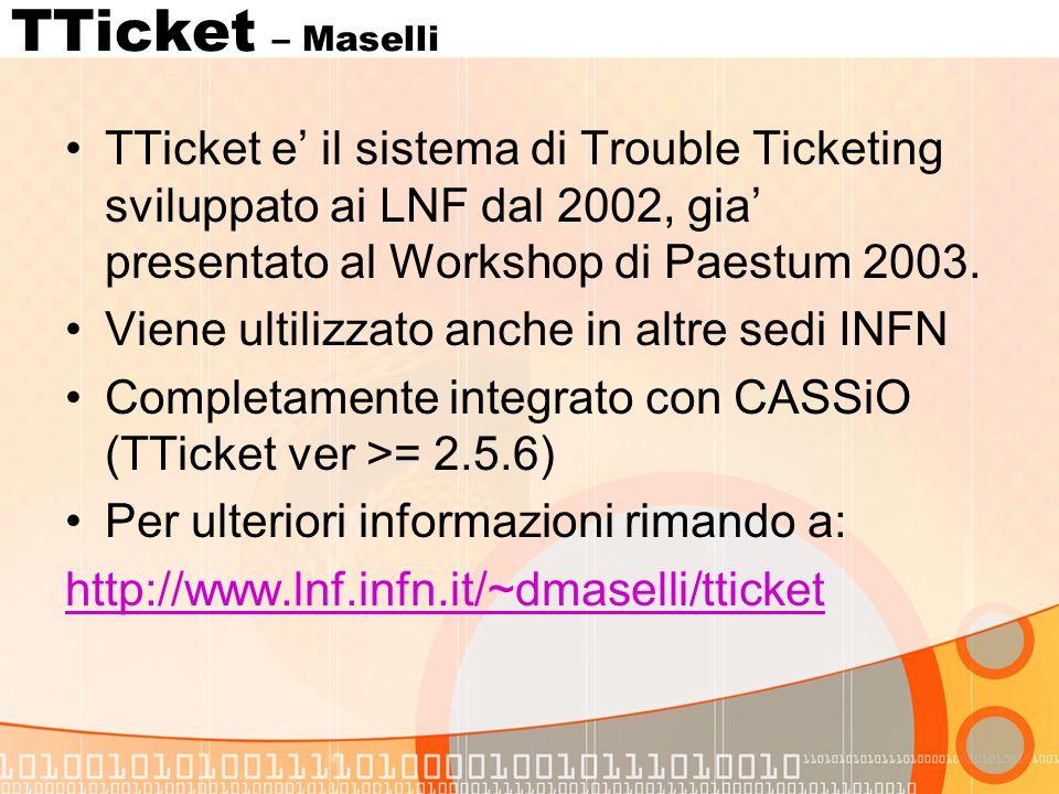 TTicket – Maselli TTicket e il sistema di Trouble Ticketing sviluppato ai LNF dal 2002, gia presentato al Workshop di Paestum 2003.