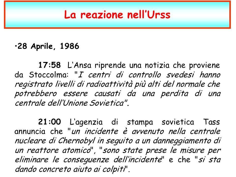 28 Aprile, 1986 17:58 LAnsa riprende una notizia che proviene da Stoccolma: I centri di controllo svedesi hanno registrato livelli di radioattività più alti del normale che potrebbero essere causati da una perdita di una centrale dellUnione Sovietica .