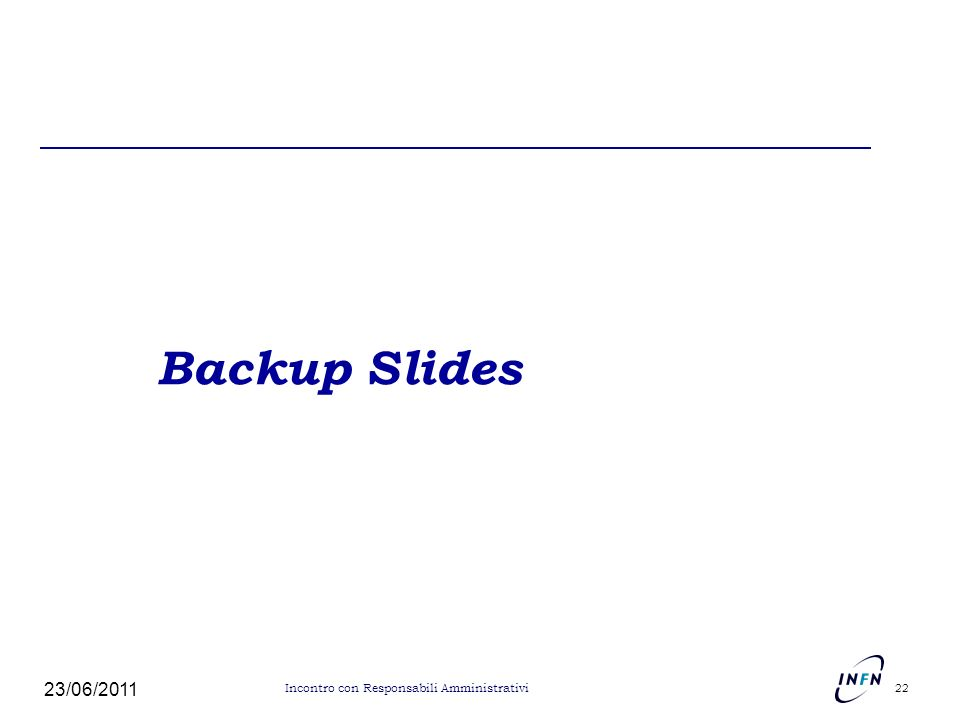 Backup Slides 23/06/2011 22 Incontro con Responsabili Amministrativi