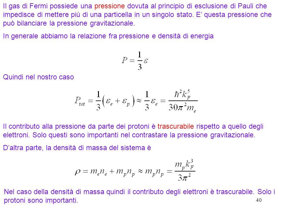 40 Il gas di Fermi possiede una pressione dovuta al principio di esclusione di Pauli che impedisce di mettere più di una particella in un singolo stat