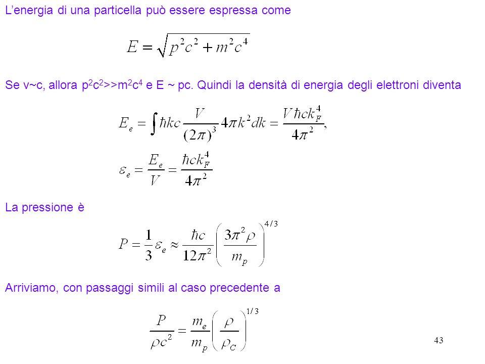 43 Lenergia di una particella può essere espressa come Se v c, allora p 2 c 2 >>m 2 c 4 e E pc. Quindi la densità di energia degli elettroni diventa L