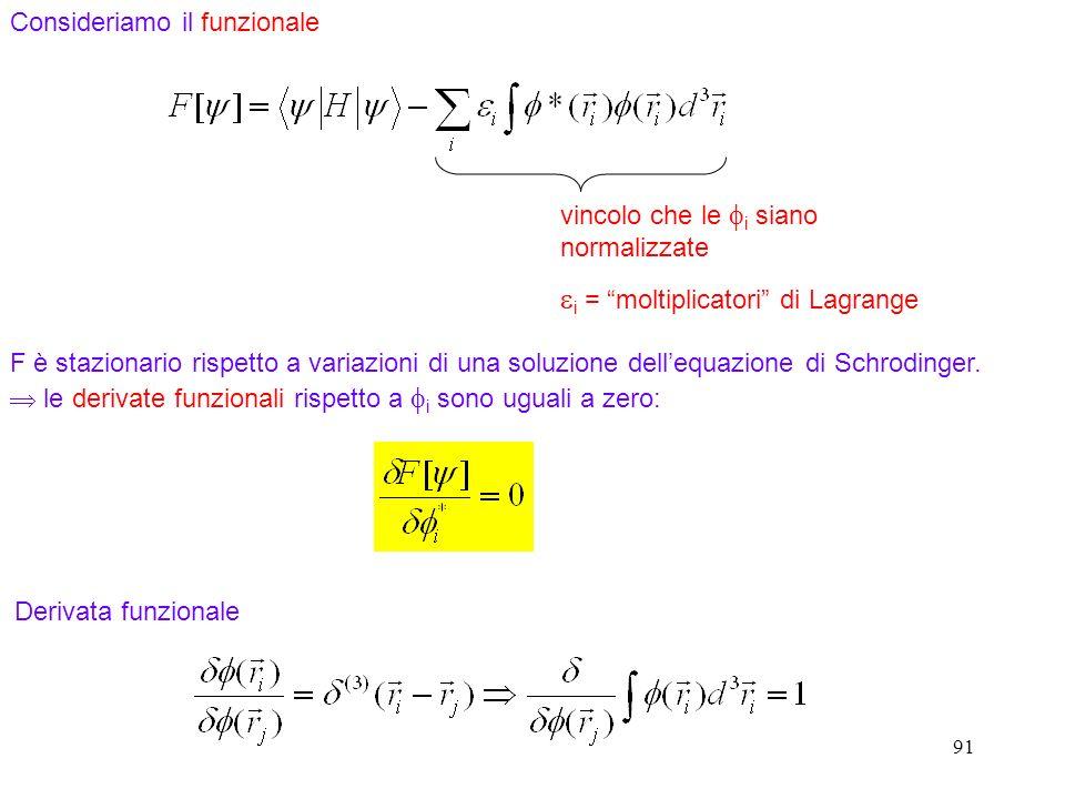 91 F è stazionario rispetto a variazioni di una soluzione dellequazione di Schrodinger. le derivate funzionali rispetto a i sono uguali a zero: Consid