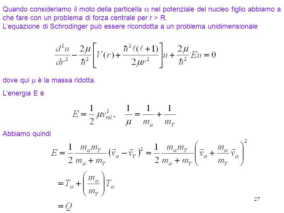 27 Quando consideriamo il moto della particella nel potenziale del nucleo figlio abbiamo a che fare con un problema di forza centrale per r > R. Lequa