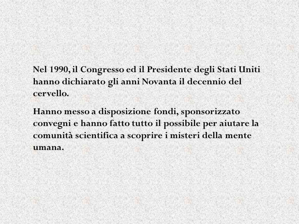 Nel 1990, il Congresso ed il Presidente degli Stati Uniti hanno dichiarato gli anni Novanta il decennio del cervello. Hanno messo a disposizione fondi