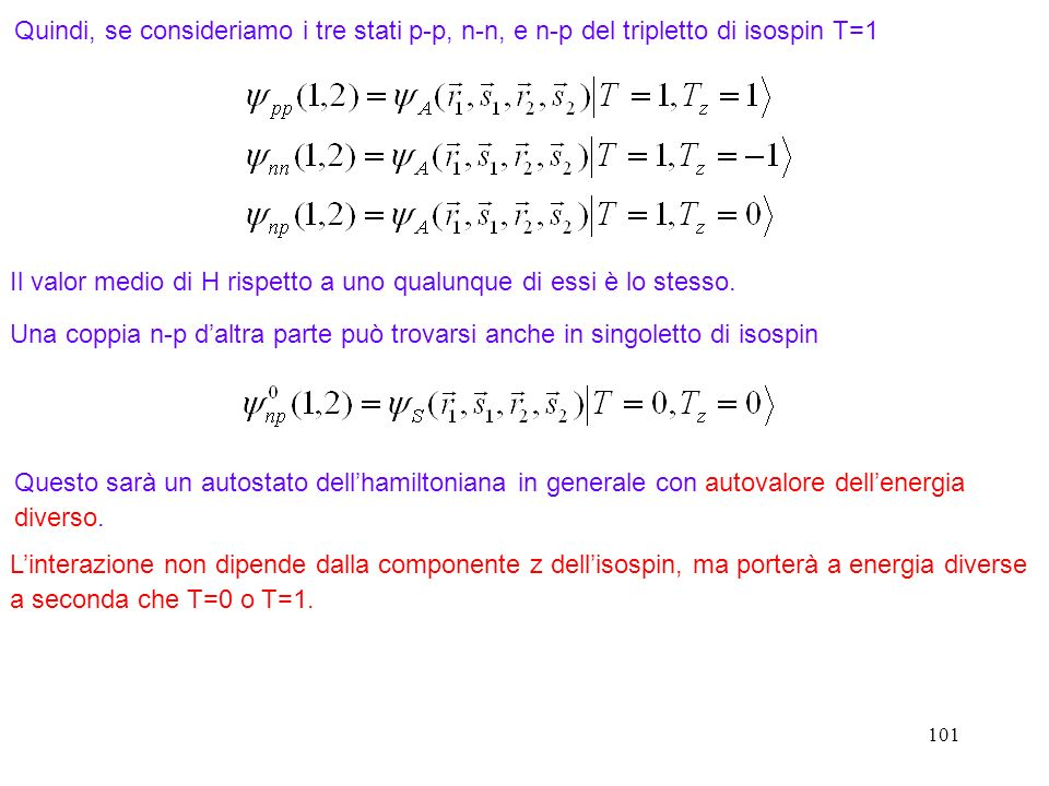 101 Il valor medio di H rispetto a uno qualunque di essi è lo stesso. Una coppia n-p daltra parte può trovarsi anche in singoletto di isospin Quindi,