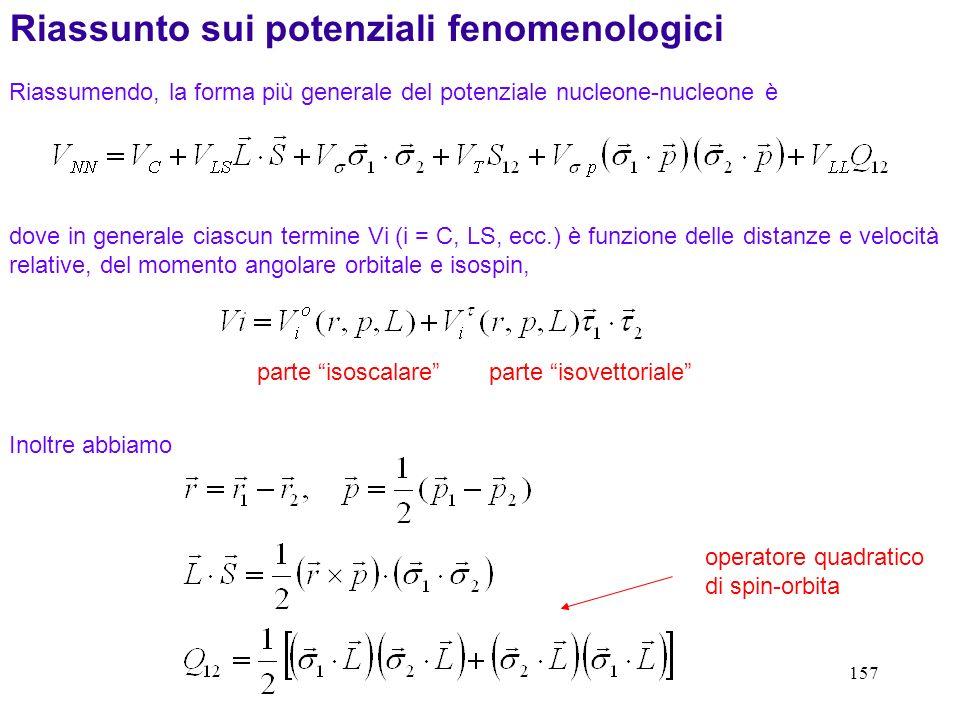 157 dove in generale ciascun termine Vi (i = C, LS, ecc.) è funzione delle distanze e velocità relative, del momento angolare orbitale e isospin, Rias