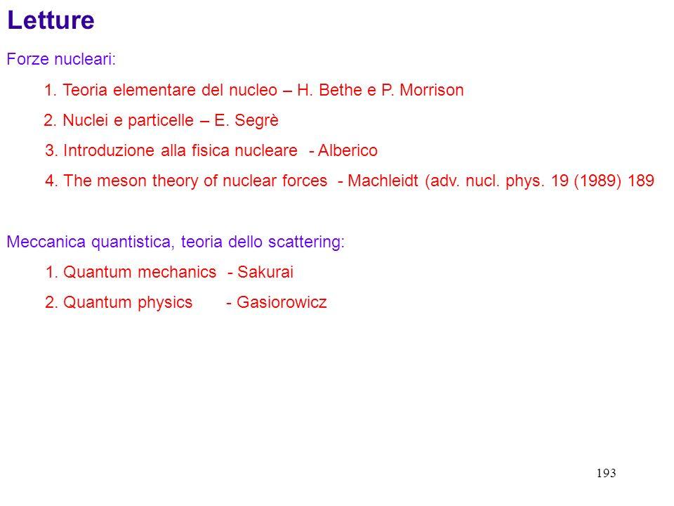 193 Forze nucleari: 1. Teoria elementare del nucleo – H. Bethe e P. Morrison 2. Nuclei e particelle – E. Segrè 3. Introduzione alla fisica nucleare -