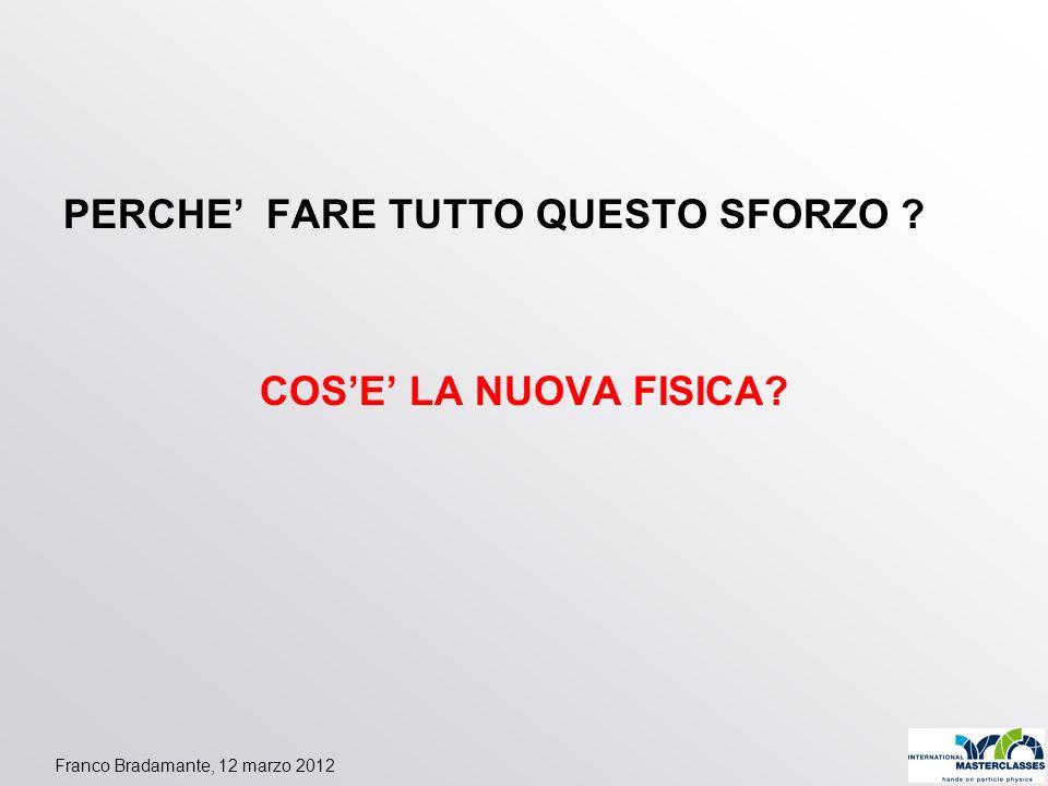 Franco Bradamante, 12 marzo 2012 PERCHE FARE TUTTO QUESTO SFORZO ? COSE LA NUOVA FISICA?