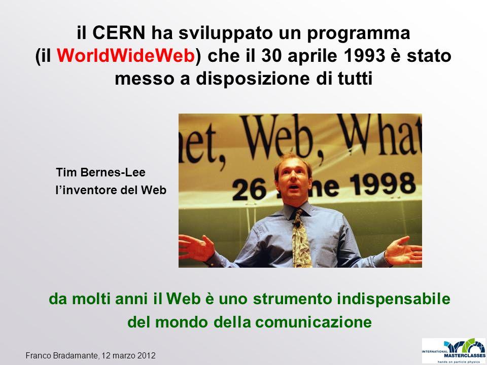 Franco Bradamante, 12 marzo 2012 il CERN ha sviluppato un programma (il WorldWideWeb) che il 30 aprile 1993 è stato messo a disposizione di tutti Tim