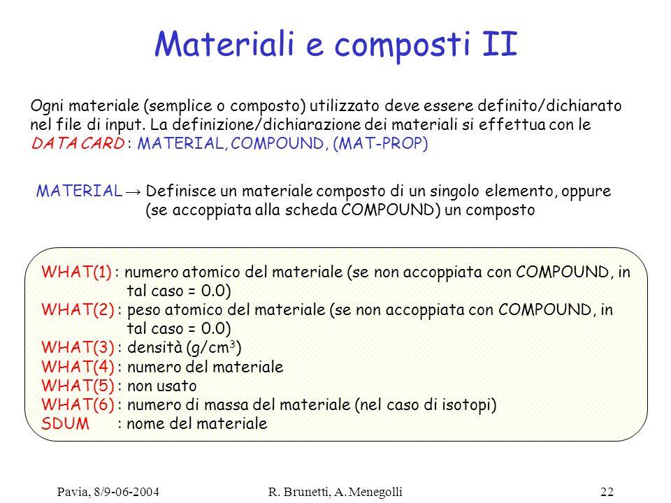 Pavia, 8/9-06-2004R. Brunetti, A. Menegolli22 Materiali e composti II Ogni materiale (semplice o composto) utilizzato deve essere definito/dichiarato