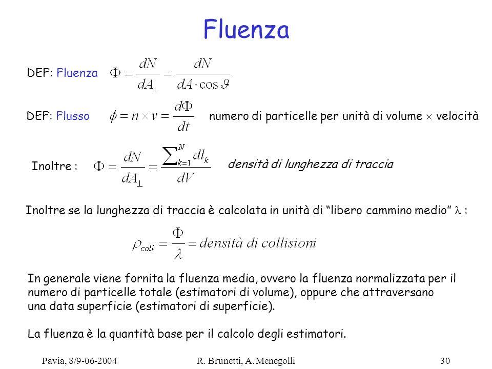 Pavia, 8/9-06-2004R. Brunetti, A. Menegolli30 Fluenza DEF: Flusso numero di particelle per unità di volume velocità DEF: Fluenza Inoltre : densità di