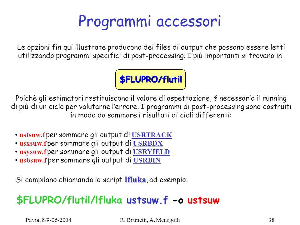 Pavia, 8/9-06-2004R. Brunetti, A. Menegolli38 Programmi accessori Le opzioni fin qui illustrate producono dei files di output che possono essere letti