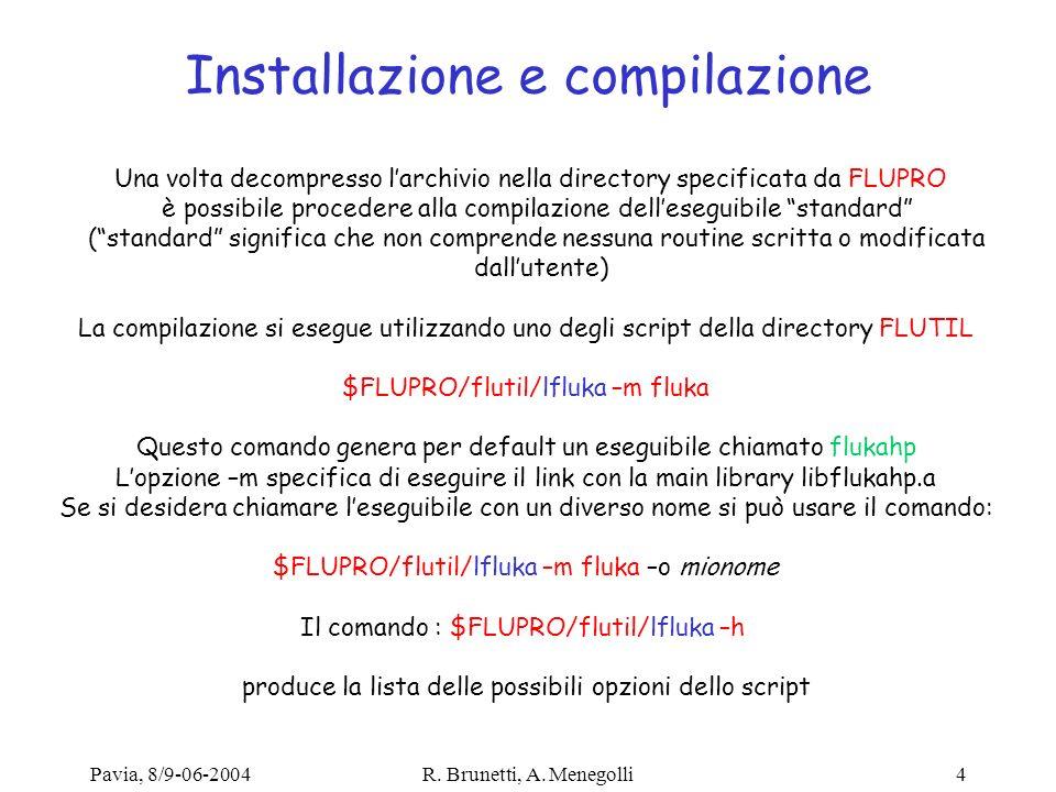 Pavia, 8/9-06-2004R. Brunetti, A. Menegolli4 Installazione e compilazione Una volta decompresso larchivio nella directory specificata da FLUPRO è poss
