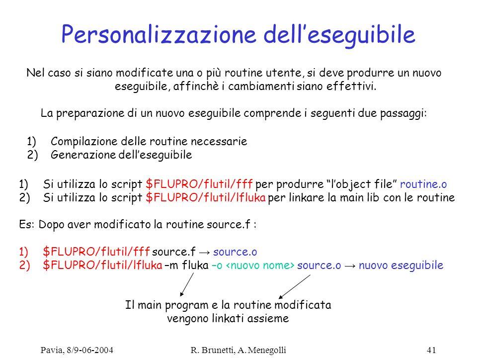 Pavia, 8/9-06-2004R. Brunetti, A. Menegolli41 Personalizzazione delleseguibile Nel caso si siano modificate una o più routine utente, si deve produrre
