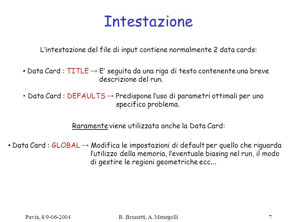 Pavia, 8/9-06-2004R. Brunetti, A. Menegolli7 Intestazione Lintestazione del file di input contiene normalmente 2 data cards: Data Card : TITLE E segui