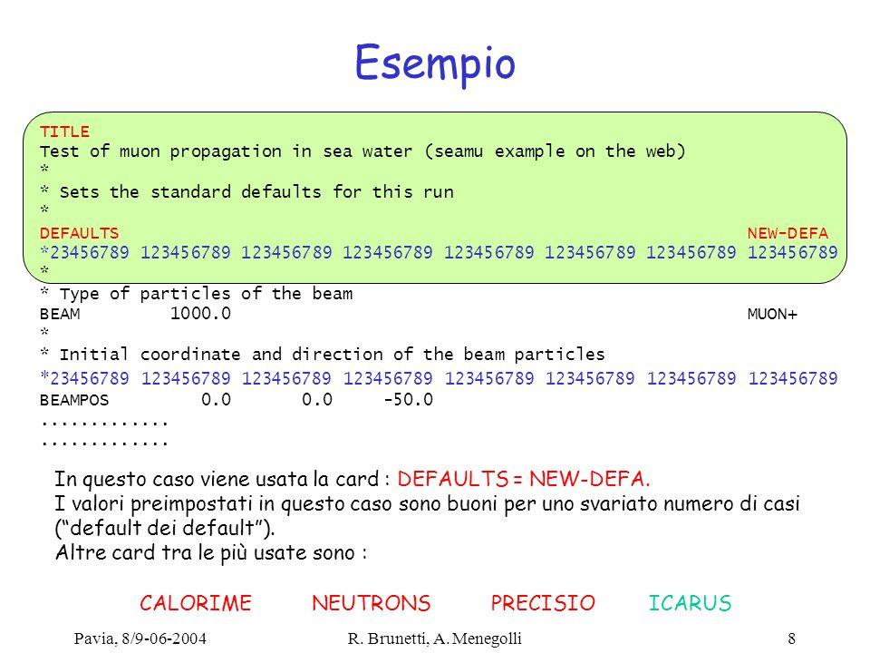 Pavia, 8/9-06-2004R. Brunetti, A. Menegolli8 Esempio TITLE Test of muon propagation in sea water (seamu example on the web) * * Sets the standard defa