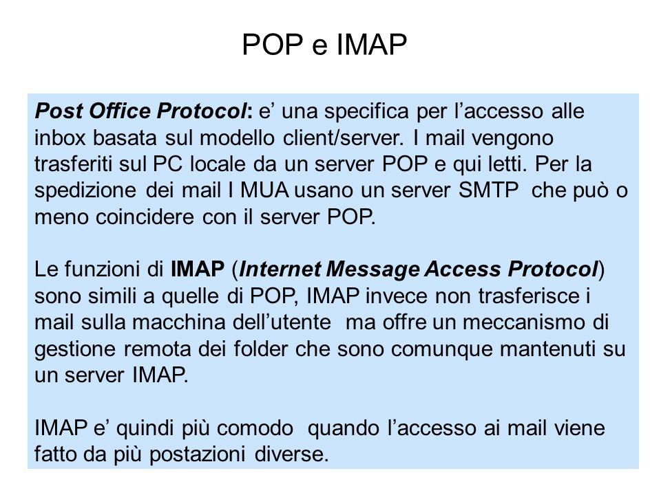 Post Office Protocol: e una specifica per laccesso alle inbox basata sul modello client/server. I mail vengono trasferiti sul PC locale da un server P