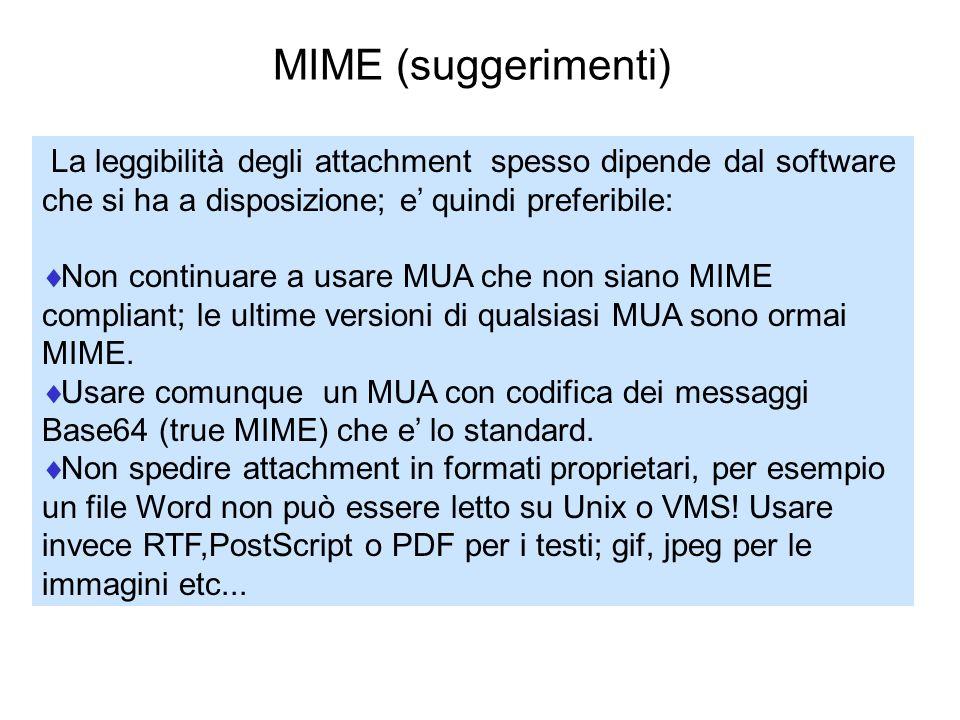 MIME (suggerimenti) La leggibilità degli attachment spesso dipende dal software che si ha a disposizione; e quindi preferibile: Non continuare a usare