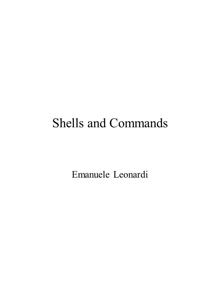 Shells and Commands Emanuele Leonardi