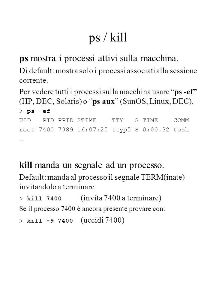 ps / kill ps mostra i processi attivi sulla macchina. Di default: mostra solo i processi associati alla sessione corrente. Per vedere tutti i processi