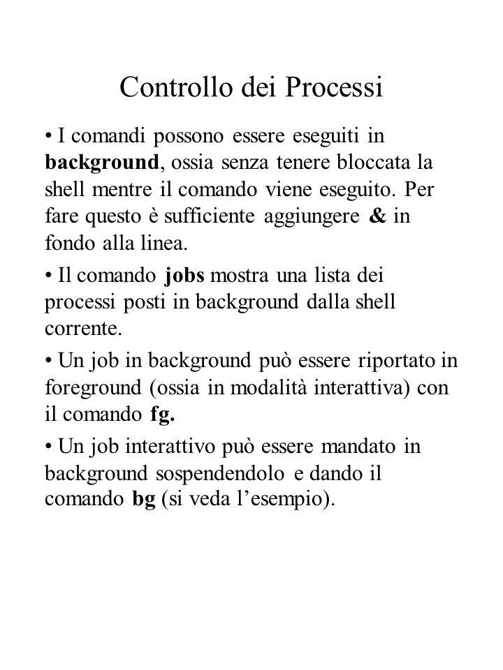 Controllo dei Processi I comandi possono essere eseguiti in background, ossia senza tenere bloccata la shell mentre il comando viene eseguito. Per far