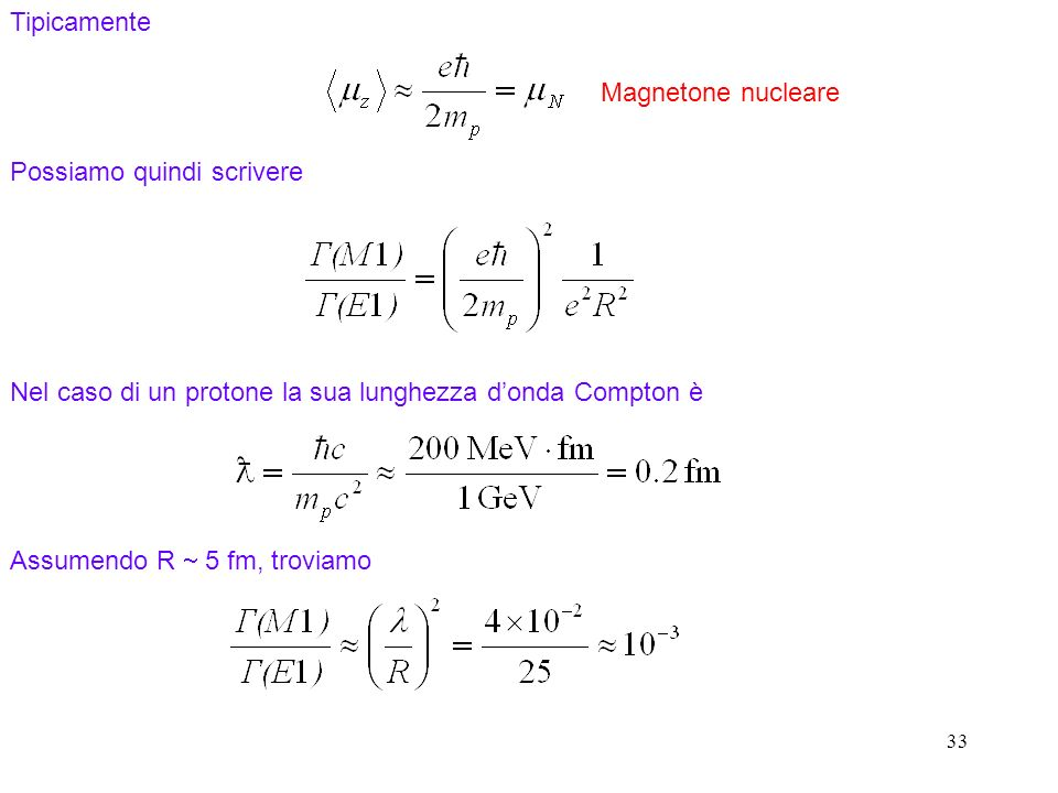 33 Tipicamente Possiamo quindi scrivere Nel caso di un protone la sua lunghezza donda Compton è Magnetone nucleare Assumendo R 5 fm, troviamo