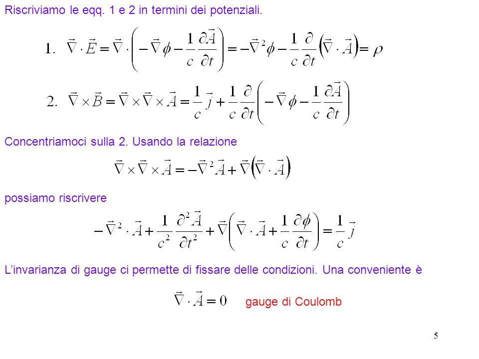 5 Riscriviamo le eqq.1 e 2 in termini dei potenziali.