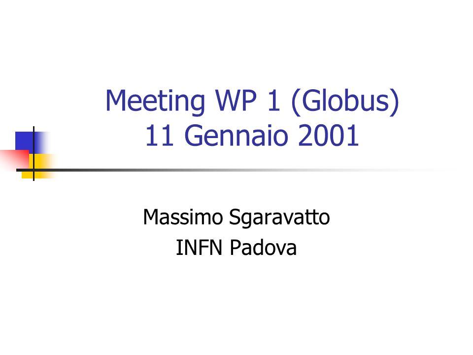 Meeting WP 1 (Globus) 11 Gennaio 2001 Massimo Sgaravatto INFN Padova