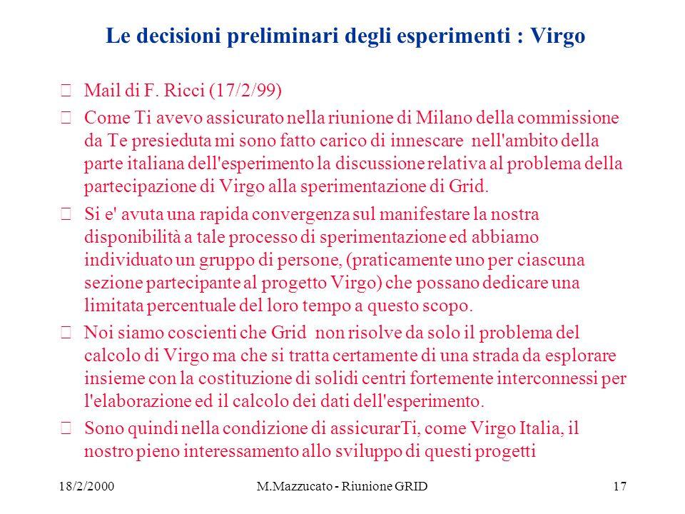 18/2/2000M.Mazzucato - Riunione GRID17 Le decisioni preliminari degli esperimenti : Virgo žMail di F.