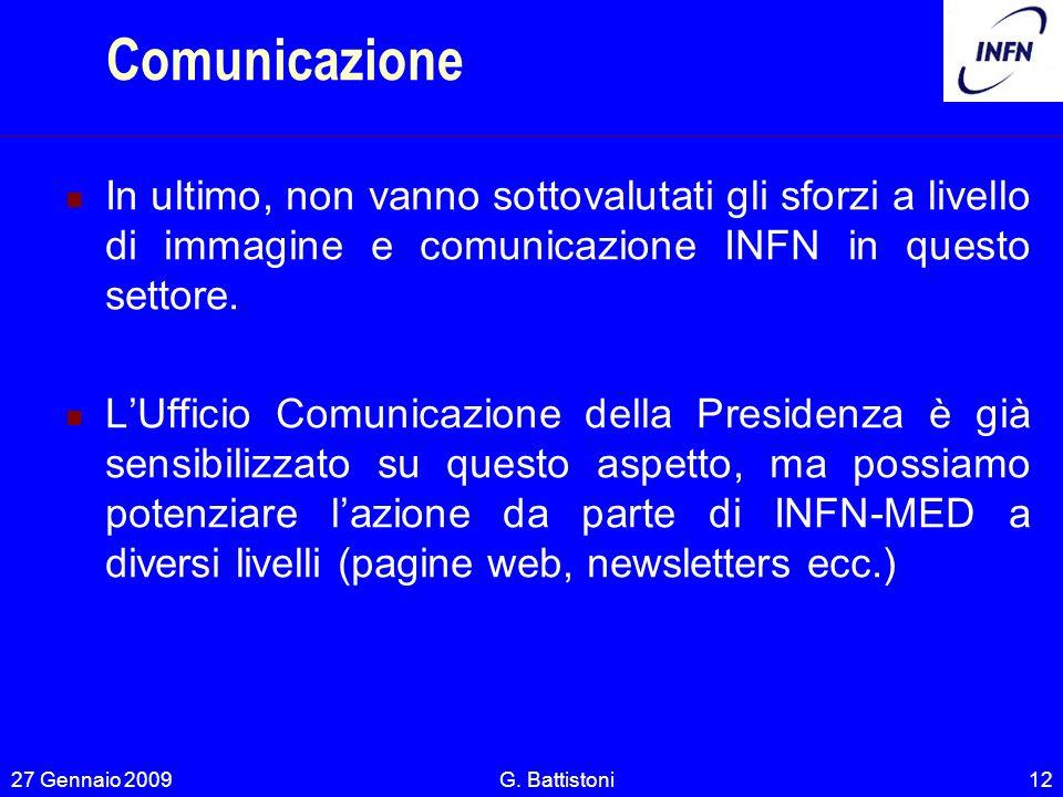 Comunicazione In ultimo, non vanno sottovalutati gli sforzi a livello di immagine e comunicazione INFN in questo settore. LUfficio Comunicazione della