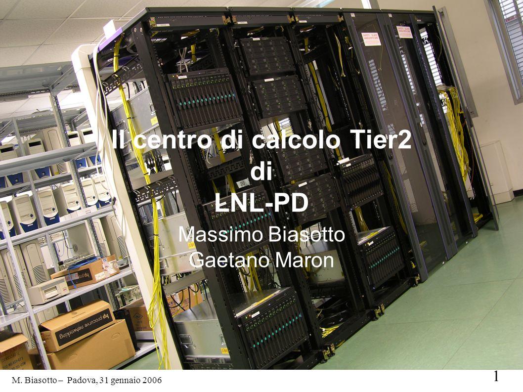 1 M. Biasotto – Padova, 31 gennaio 2006 Il centro di calcolo Tier2 di LNL-PD Massimo Biasotto Gaetano Maron