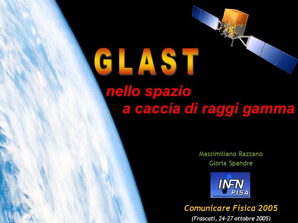 nello spazio a caccia di raggi gamma Massimiliano Razzano Gloria Spandre Comunicare Fisica 2005 (Frascati, 24-27 ottobre 2005)