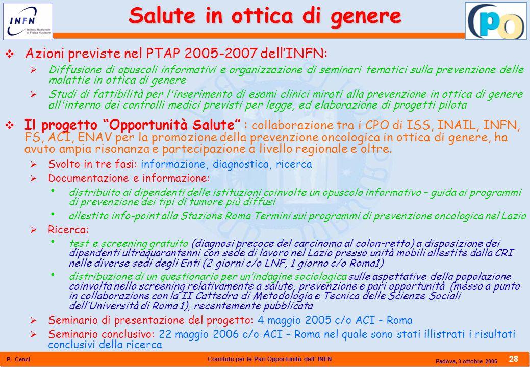 Comitato per le Pari Opportunità dell INFN P. Cenci 28 Padova, 3 ottobre 2006 Salute in ottica di genere Azioni previste nel PTAP 2005-2007 dellINFN: