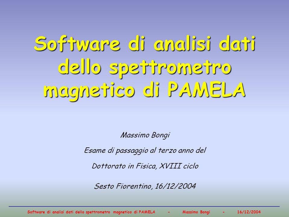 Software di analisi dati dello spettrometro magnetico di PAMELA - Massimo Bongi - 16/12/2004 Software di analisi dati dello spettrometro magnetico di
