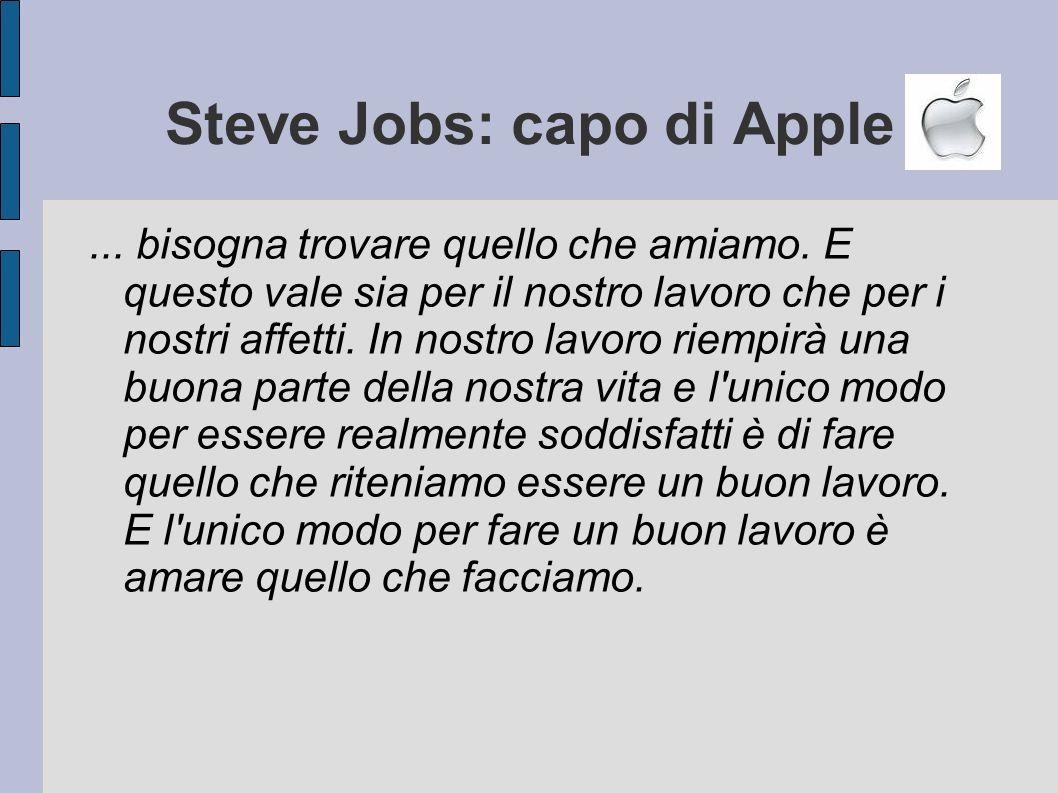 Steve Jobs: capo di Apple...bisogna trovare quello che amiamo.