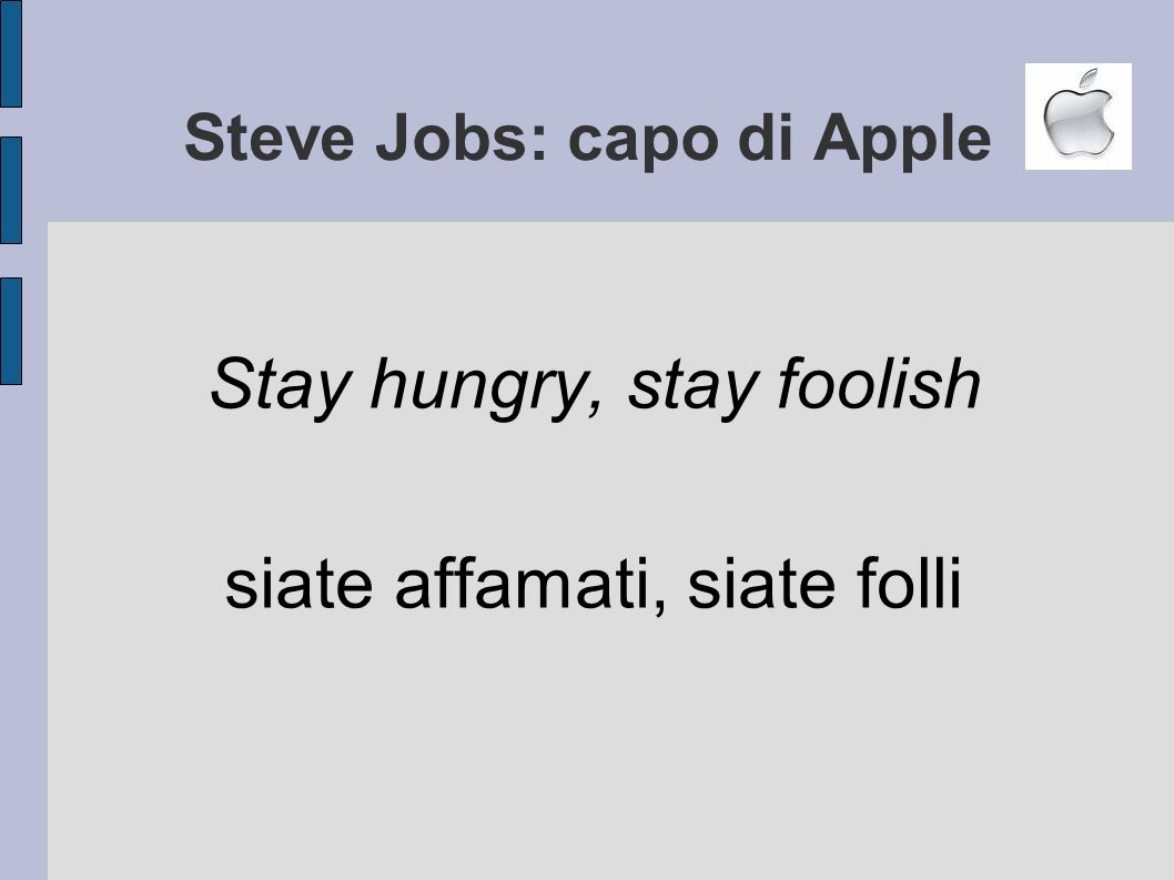 Steve Jobs: capo di Apple Stay hungry, stay foolish siate affamati, siate folli