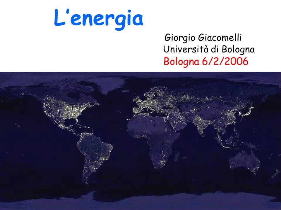 Lenergia Giorgio Giacomelli Università di Bologna Bologna 6/2/2006