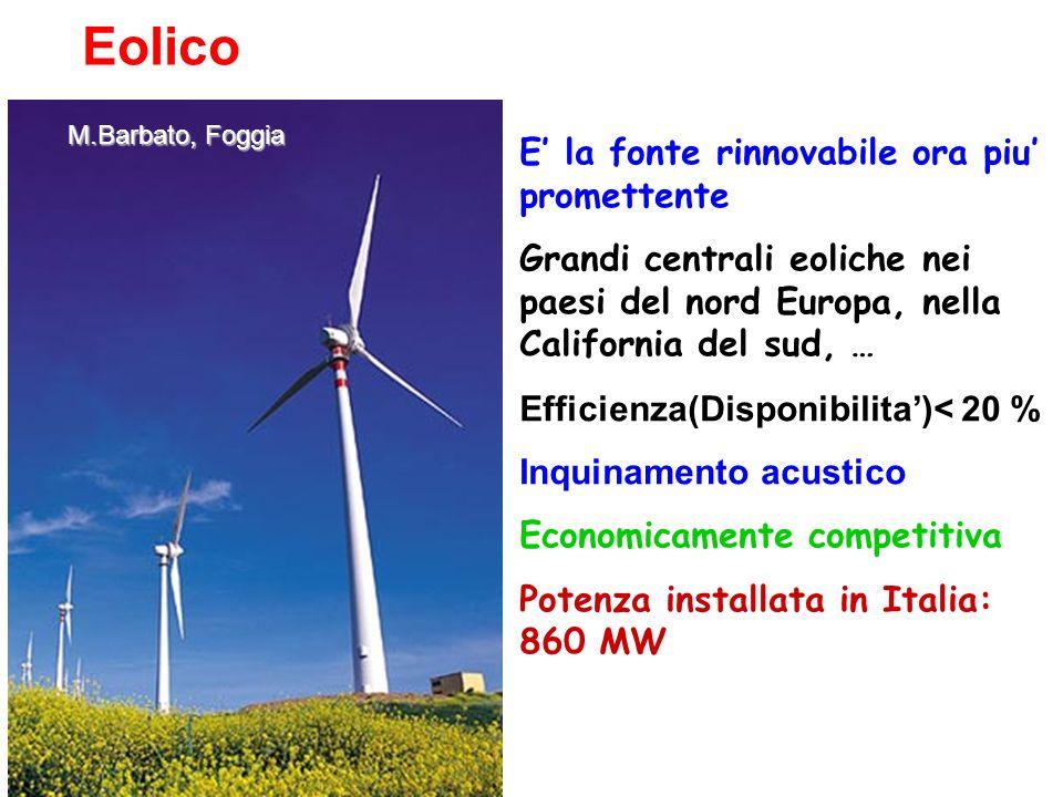 Eolico M.Barbato, Foggia E la fonte rinnovabile ora piu promettente Grandi centrali eoliche nei paesi del nord Europa, nella California del sud, … Eff