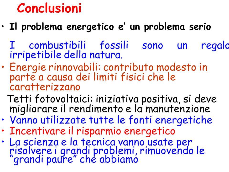 Conclusioni Il problema energetico e un problema serio I combustibili fossili sono un regalo irripetibile della natura. Energie rinnovabili: contribut