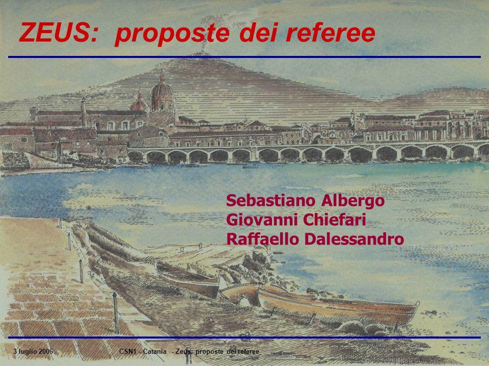 3 luglio 2006CSN1 - Catania - Zeus: proposte dei referee ZEUS: proposte dei referee Sebastiano Albergo Giovanni Chiefari Raffaello Dalessandro