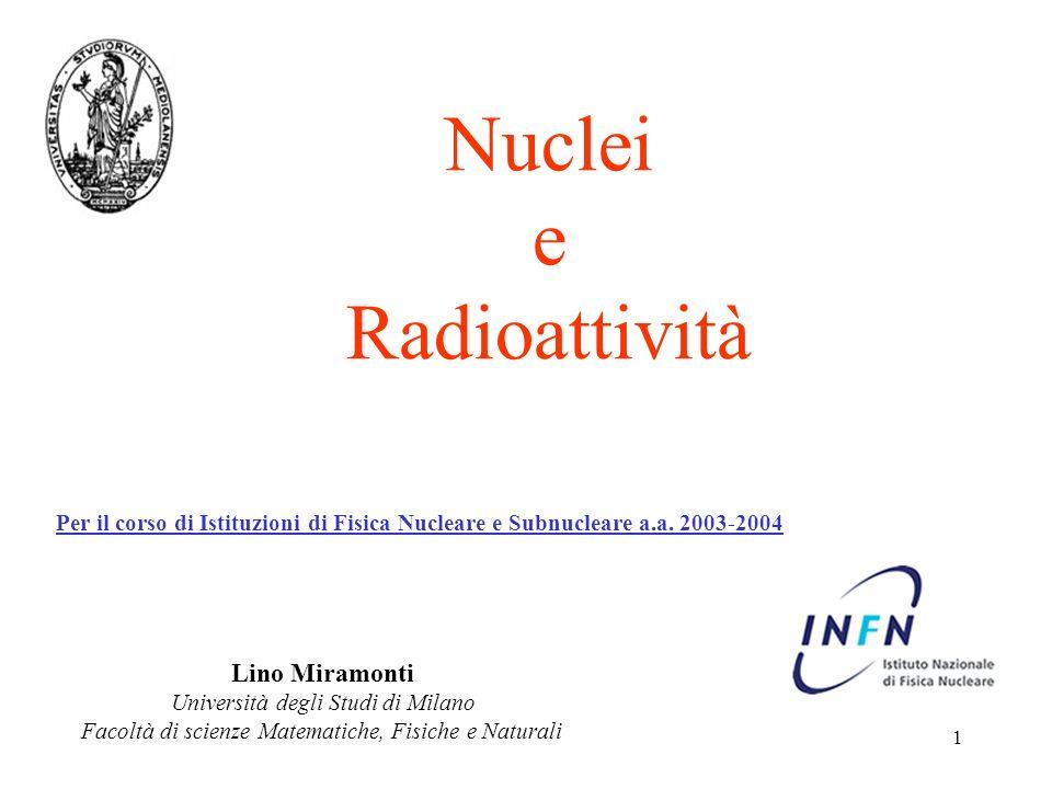 1 Lino Miramonti Università degli Studi di Milano Facoltà di scienze Matematiche, Fisiche e Naturali Nuclei e Radioattività Per il corso di Istituzion