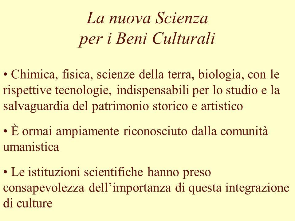 Ruolo della Scienza per i Beni Culturali Discipline scientifiche cruciali per: conoscenza delle opere e del loro stato di salute conservazione e restauro